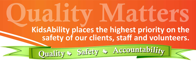 Graphic: KidsAbility places the highest priority on the safety of our clients, staff and volunteerrs