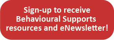 Sign-up to receive behavioural Support resources and eNewsletter